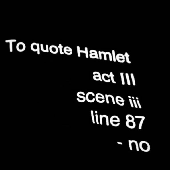 To quote Hamlet